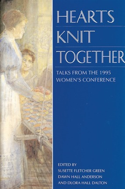 Hearts Knit Together: Talks from the 1995 BYU Women's Conference (Hardcover)