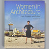 Front cover of Women in Architecture: Past, Present, and Future