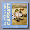 """Cover of the book """"Quiet Time With Cassatt"""" by Julie Merberg and Suzanne Bober"""