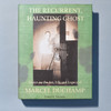 Front cover of The Recurrent, Haunting Ghost: Essays on the Art, Life and Legacy of Marcel Duchamp
