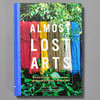 Cover of book Almost Lost Arts: Traditional Arts and the Artisans Keeping Them Alive