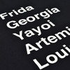 Who is Frida, Georgia, Yayoi, Artemisia and Louise? T-Shirt, front close up
