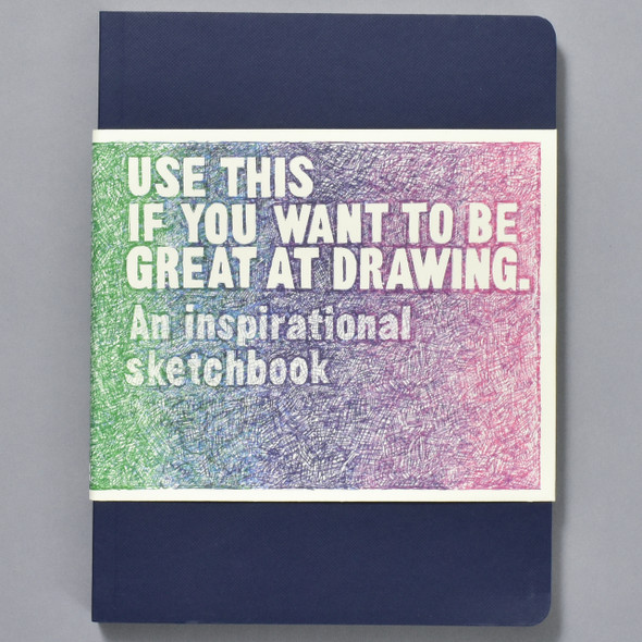 Front of book Use This If You Want to be Great at Drawing: An Inspirational Sketchbook