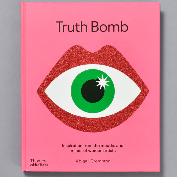 Front cover of book Truth Bomb: Inspiration from the Mouths and Minds of Women Artists