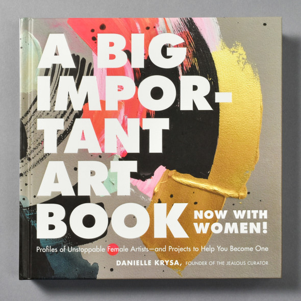 "Cover of the book ""A Big Important Art Book: Now With Women!"" By Danielle Krysa"