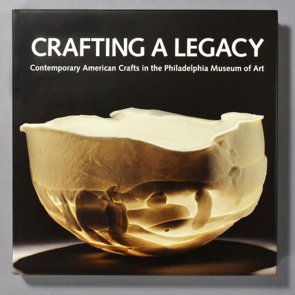 """Crafting A Legacy: Contemporary American Crafts In The Philadelphia Museum Of Art"" cover"