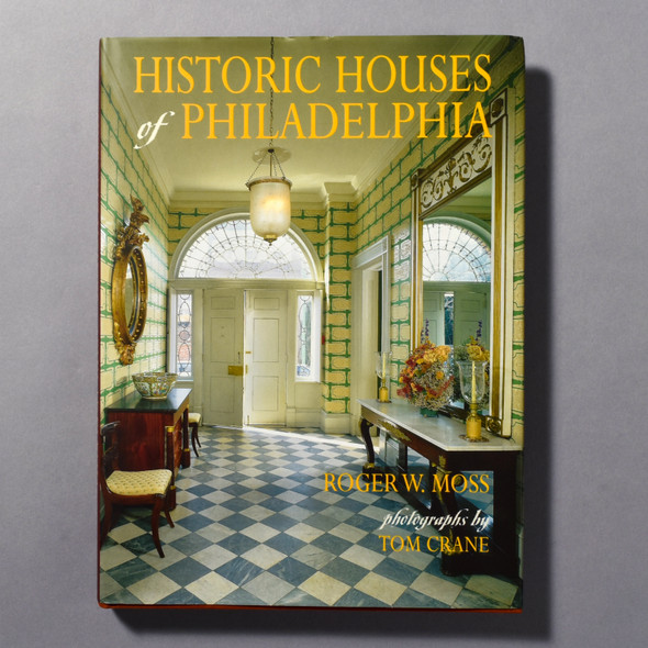 """Cover of the book """"Historic Houses Of Philadelphia"""" by Roger W. Moss; photographs by Tom Crane"""