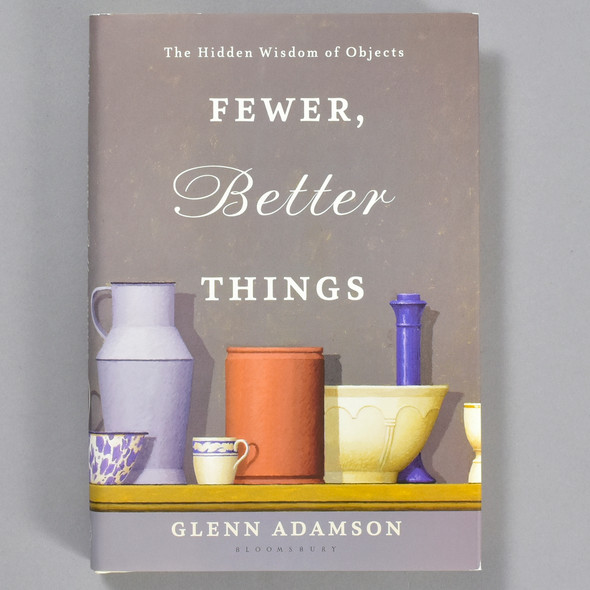 Front cover of the book Fewer, Better Things: The Hidden Wisdom of Objects