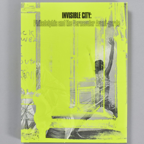 Front cover of the book Invisible City: Philadelphia and the Vernacular Avant-garde
