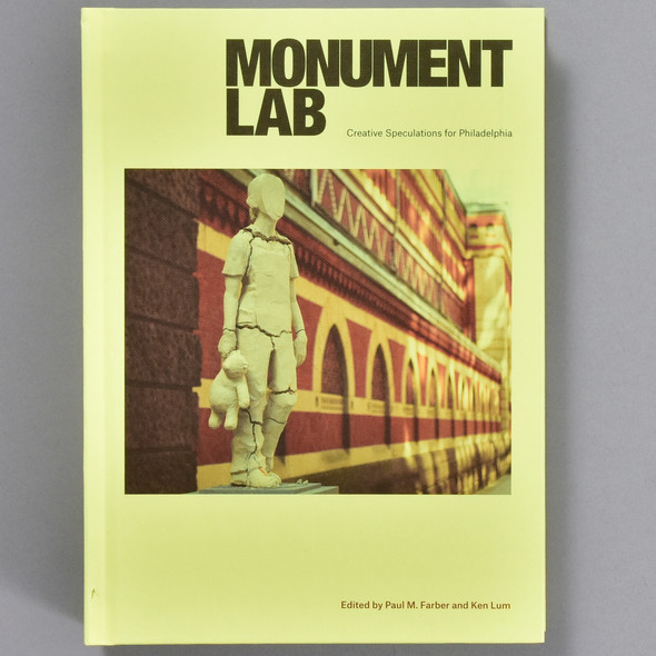 Front cover of the book Monument Lab: Creative Speculations for Philadelphia