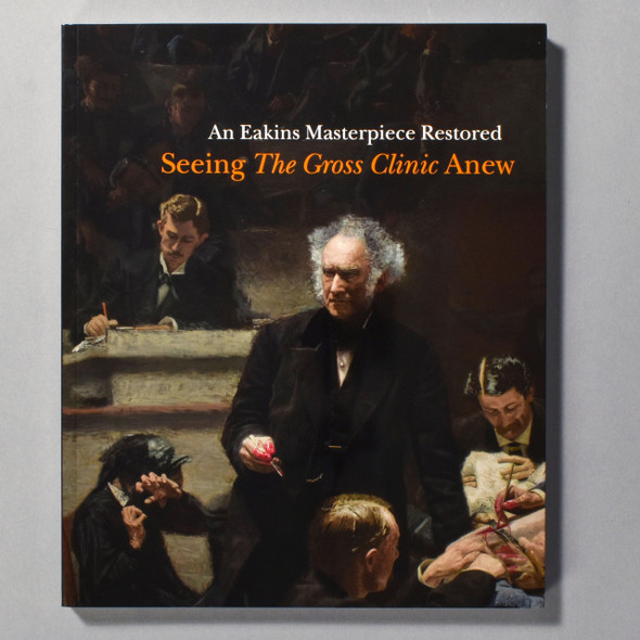 "Cover of the book ""An Eakins Masterpiece Restored: Seeing The Gross Clinic Anew"""
