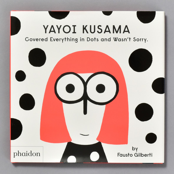 Front of the book Yayoi Kusama: Covered Everything in Dots and Wasn't Sorry