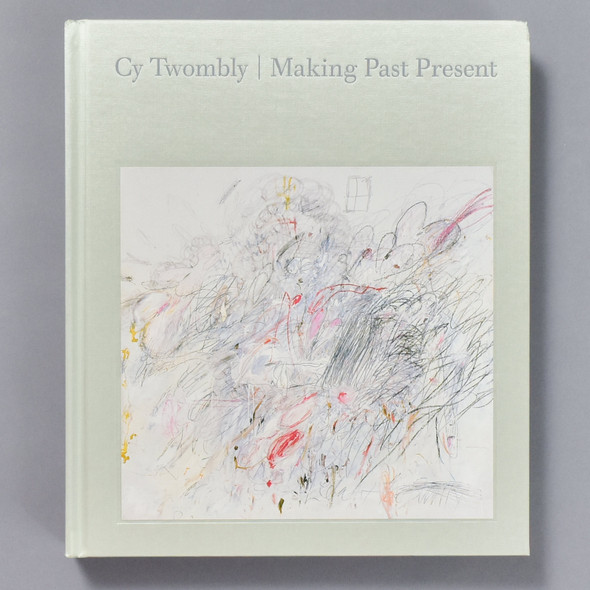 Cy Twombly: Making Past Present, front of book