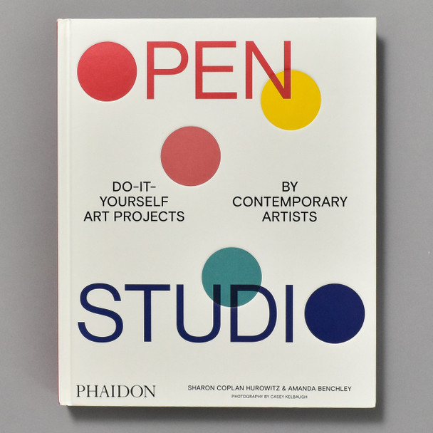 Open Studio: Do-it-Yourself Art Projects by Contemporary Artists Front of book
