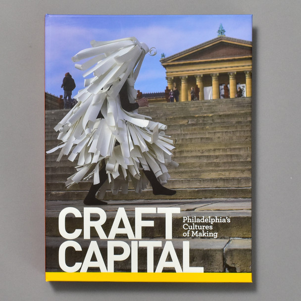 Craft Capital Philadelphia's Cultures of Making; front of book