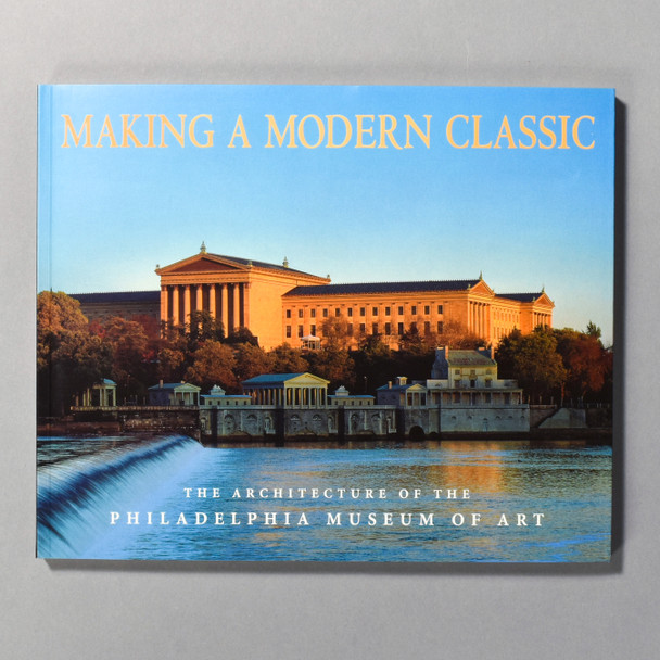 """Cover of the book """"Making A Modern Classic: The Architecture Of The Philadelphia Museum Of Art"""""""