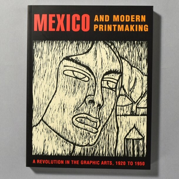 """Cover of the book """"Mexico And Modern Printmaking: A Revolution In The Graphic Arts, 1920 - 1950"""""""