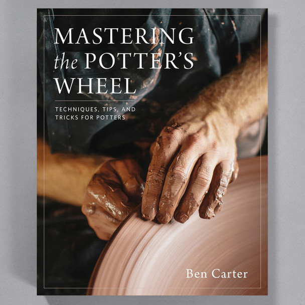 Front cover of the book Mastering the Potter's Wheel: Techniques, Tips and Tricks for Potters