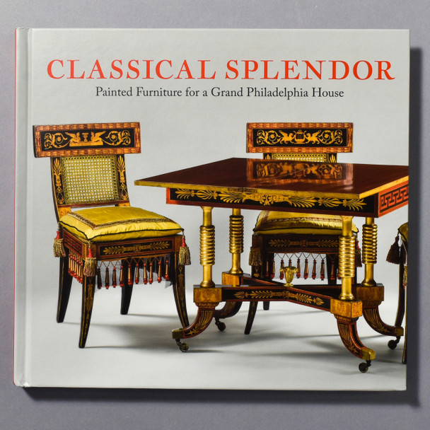 """Cover of the book """"Classical Splendor: Painted Furniture for a Grand Philadelphia House"""""""