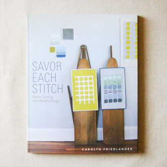Savor Each Stitch by Carolyn Friedlander - 144 pages, 8 projects - Elegante Virgule Canada, Canadian Fabric and Quilt Shop. Quilting Cotton