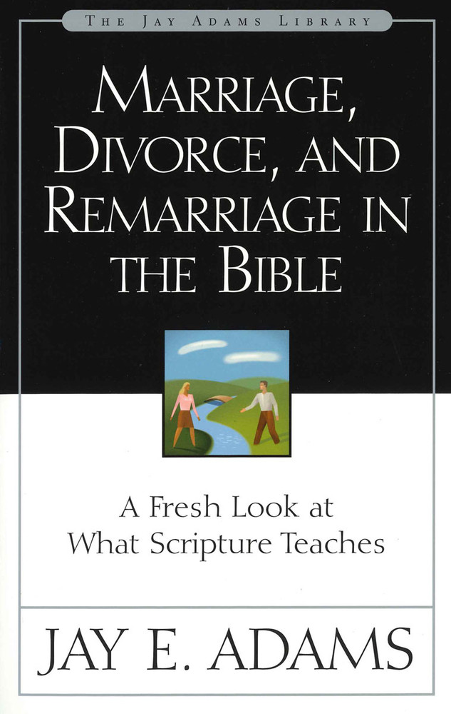 Marriage, Divorce, And Remarriage (Adams)