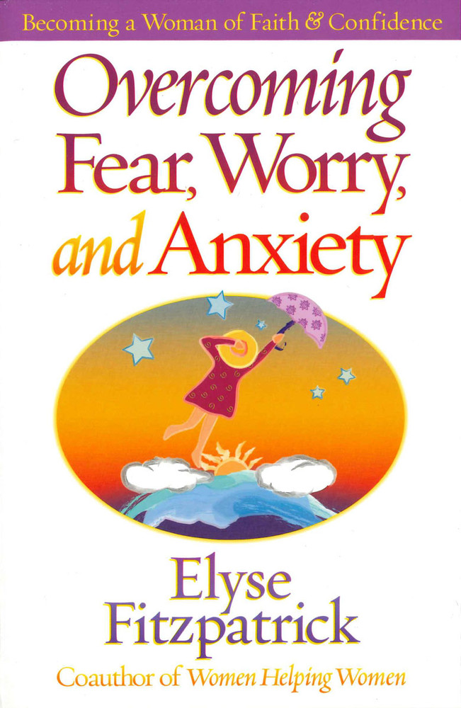 Overcoming Fear, Worry & Anxiety