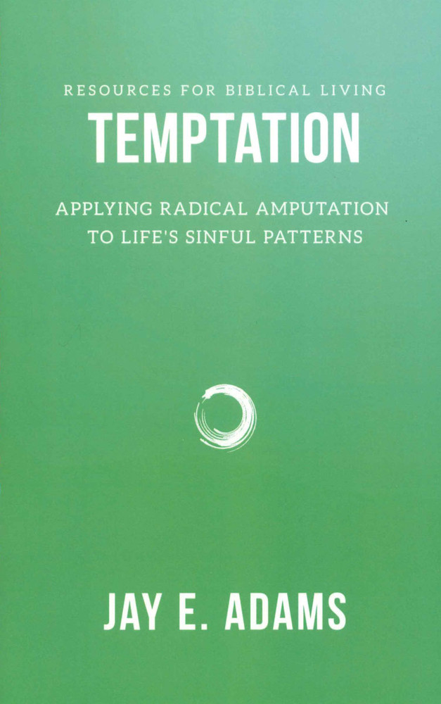 Temptation:  Applying Radical Amputation to Life's Sinful Patterns
