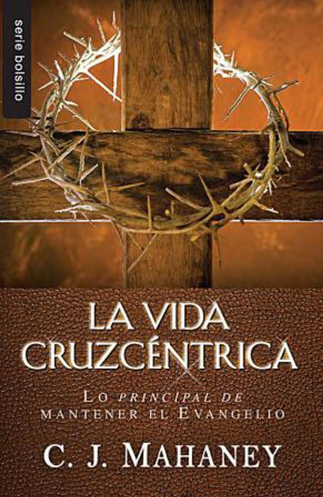 La Vida Cruzcéntrica (Cross Centered Life)