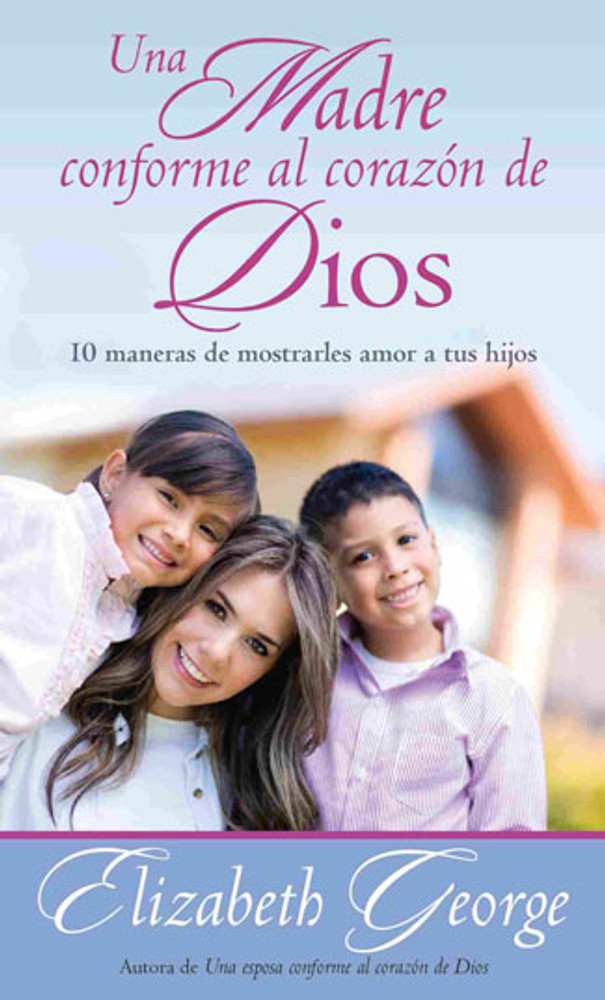 Una madre conforme al corazón de Dios (Mom After God's Own Heart)