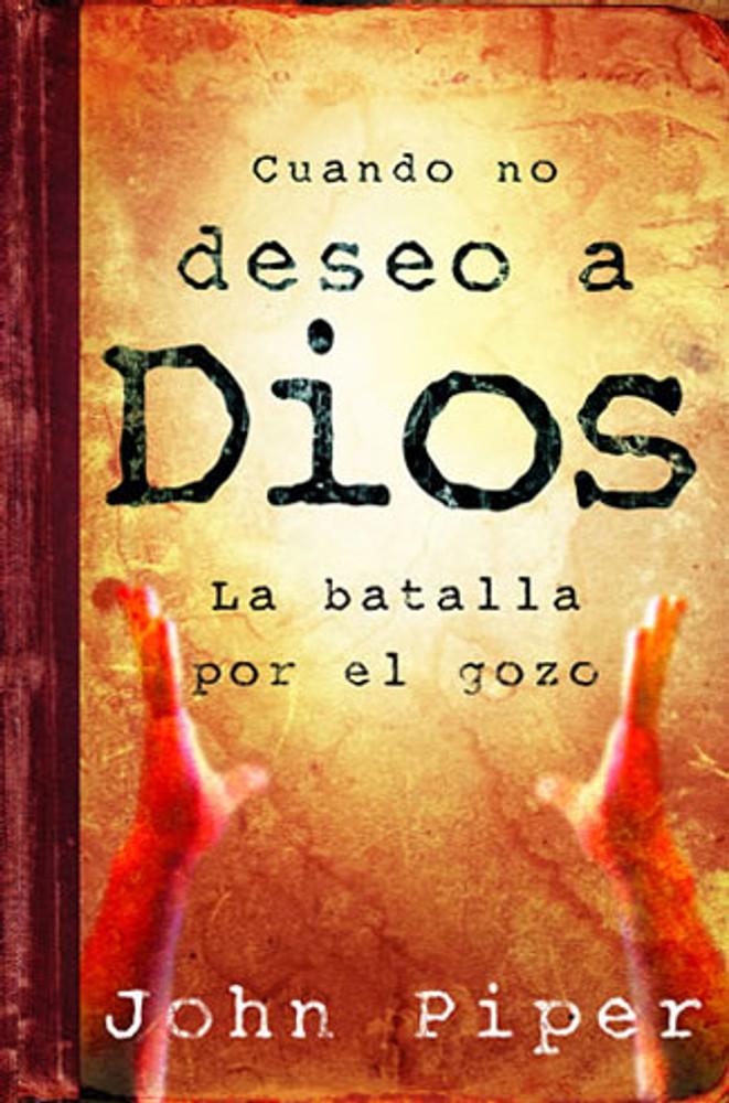 Cuando no deseo a Dios (When I Don't Desire God)