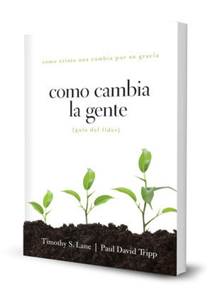 Cómo Cambia La Gente: Guía del Líder (How People Change Leader's Guide)