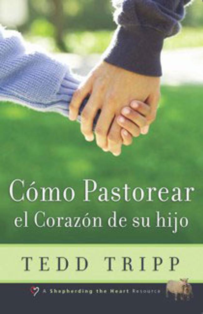 Cómo Pastorear el Corazón de su Hijo (Shepherding a Child's Heart)