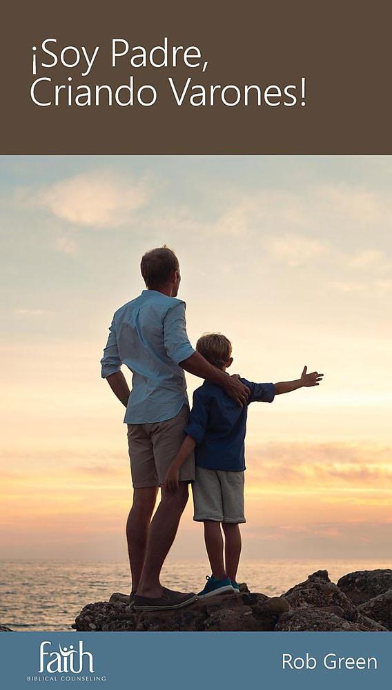 Soy Padre, Criando Varones (Father's Guide to Raising Boys)