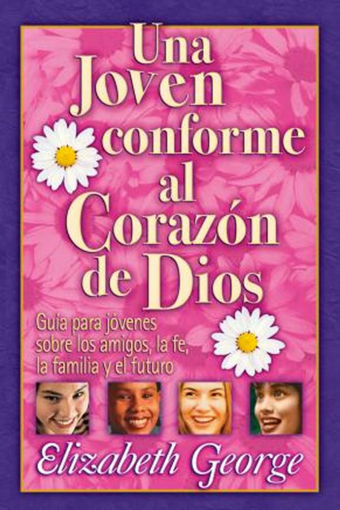 Una Joven Conforme al Corazón de Dios - guía para jóvenes sobre amigas, la fe, familia y el futuro (Young Woman After God's Heart)