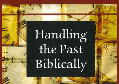 Handling the Past Biblically MP3 Series