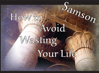Samson:  How to Avoid Wasting Your Life MP3 Series