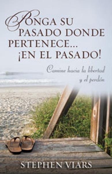 Ponga Su Pasado Donde Pertenece... ¡En el Pasado! (Putting Your Past in Its Place)