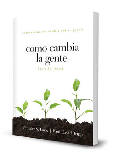 Cómo Cambia La Gente: Guía del Líder (How People Change Leader's Guide)