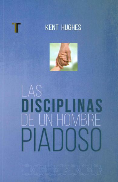 Las Disciplinas del Hombre Piadoso (Disciplines of a Godly Man)