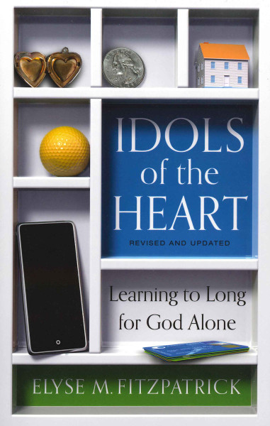 Idols of the Heart - Revised and Updated