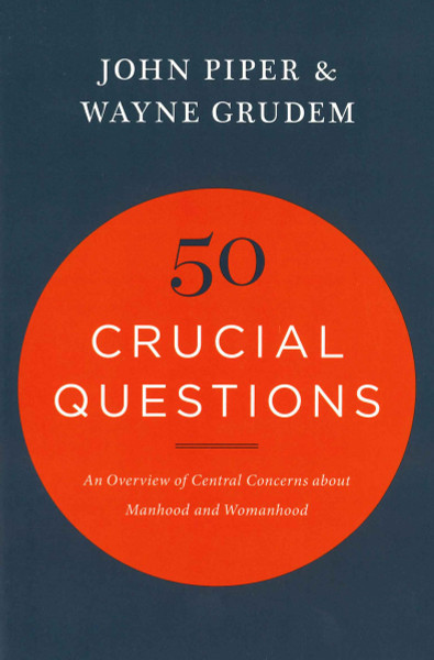 50 Crucial Questions about Manhood and Womanhood