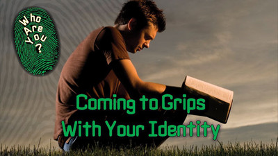 Who Are You? Coming to Grips with Your Identity