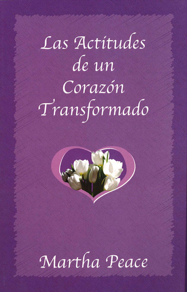 Las Actitudes de un Corazón Transformado (Attitudes of a Transformed Heart)