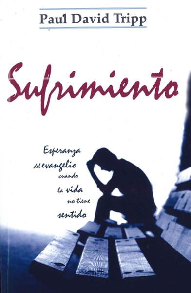 Sufrimiento – esperanza del evangelio cuando la vida no tiene sentido (Suffering: Gospel Hope When Life Doesn't Make Sense)