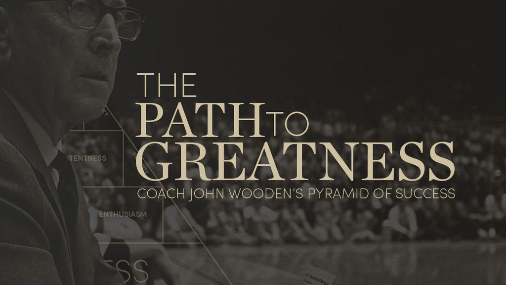 The Path To Greatness: Coach John Wooden's Pyramid of Success