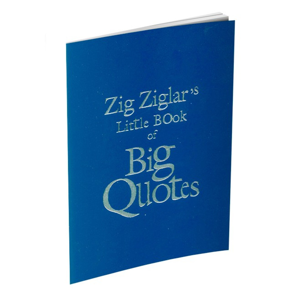 Zig Ziglar's Little Book of Big Quotes