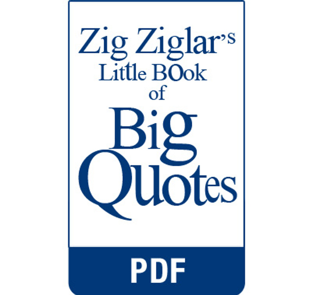 Excerpts from Zig Ziglar's Little Book of Big Quotes eBook (PDF) edition