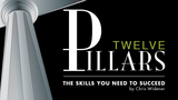 Twelve Pillars: The Skills You Need to Succeed by Chris Widener