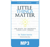 Little Things Matter, AudioBook Enhanced MP3 Program by Todd Smith