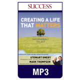 Creating a Life that Matters: Success Built to Last MP3 Audio by Mark Thompson and Stewart Emery